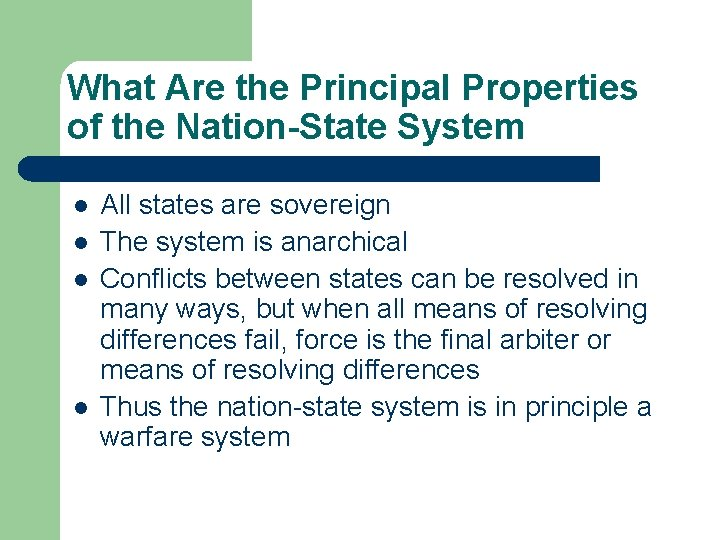 What Are the Principal Properties of the Nation-State System l l All states are