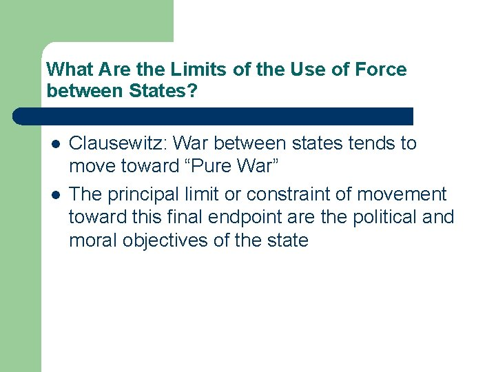 What Are the Limits of the Use of Force between States? l l Clausewitz: