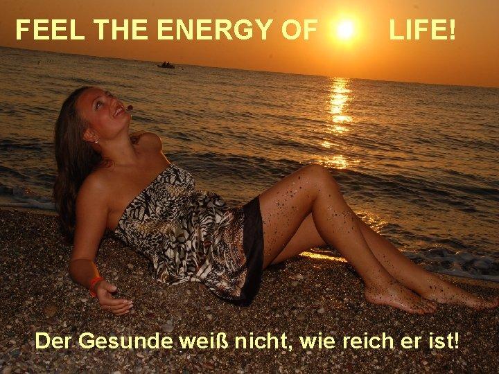 FEEL THE ENERGY OF n n n LIFE! Der Vorstand fragte nach der Geldmenge,