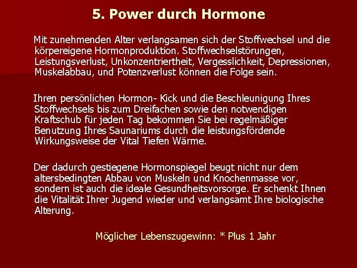 5. Power durch Hormone Mit zunehmenden Alter verlangsamen sich der Stoffwechsel und die körpereigene