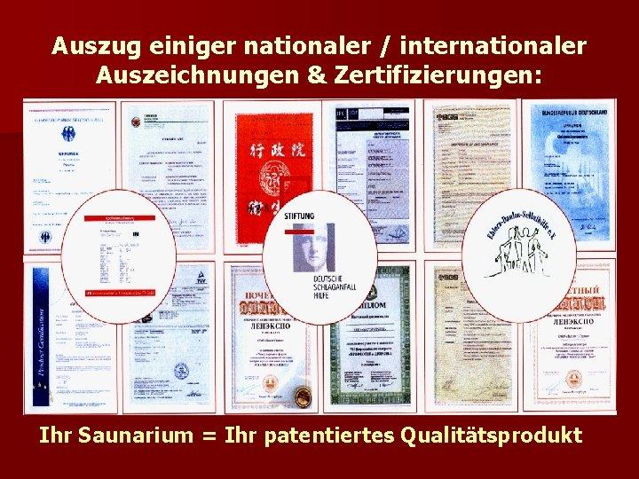 Auszug einiger nationaler / internationaler Auszeichnungen & Zertifizierungen: Ihr Saunarium = Ihr patentiertes Qualitätsprodukt