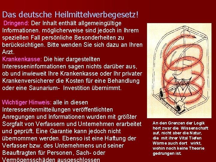Das deutsche Heilmittelwerbegesetz! Dringend: Der Inhalt enthält allgemeingültige Informationen. möglicherweise sind jedoch in Ihrem