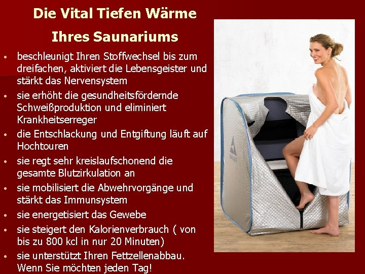 Die Vital Tiefen Wärme Ihres Saunariums • • beschleunigt Ihren Stoffwechsel bis zum dreifachen,