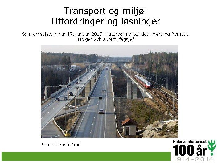 Transport og miljø: Utfordringer og løsninger Samferdselsseminar 17. januar 2015, Naturvernforbundet i Møre og