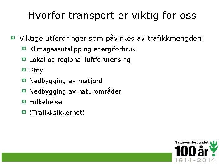 Hvorfor transport er viktig for oss Viktige utfordringer som påvirkes av trafikkmengden: Klimagassutslipp og