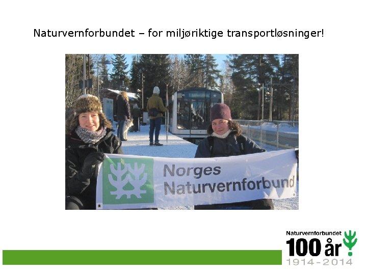 Naturvernforbundet – for miljøriktige transportløsninger!