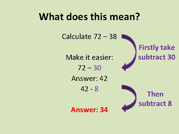 What does this mean? Calculate 72 – 38 Make it easier: 72 – 30
