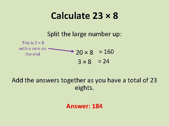 Calculate 23 × 8 Split the large number up: This is 2 × 8