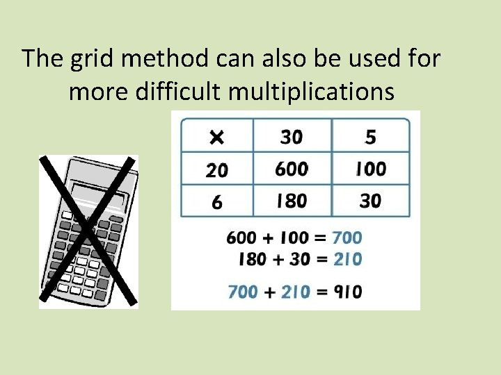 The grid method can also be used for more difficult multiplications 30 5 x