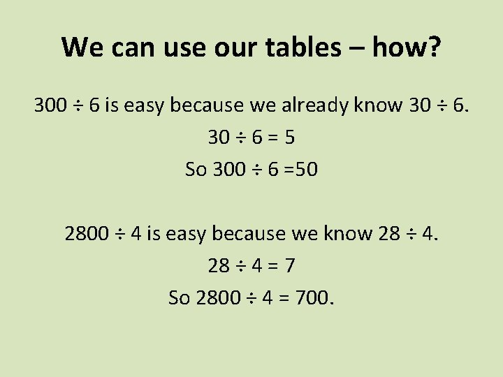 We can use our tables – how? 300 ÷ 6 is easy because we