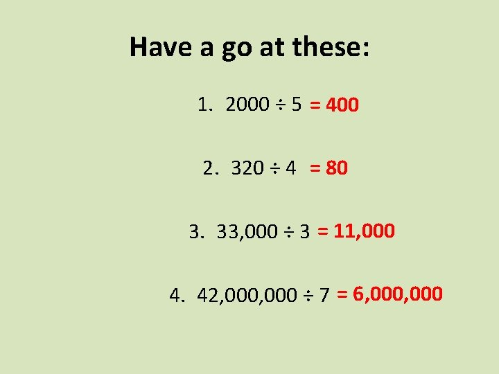Have a go at these: 1. 2000 ÷ 5 = 400 2. 320 ÷