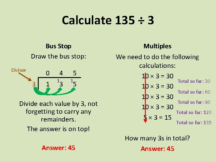 Calculate 135 ÷ 3 Bus Stop Draw the bus stop: Divisor 0 3 1