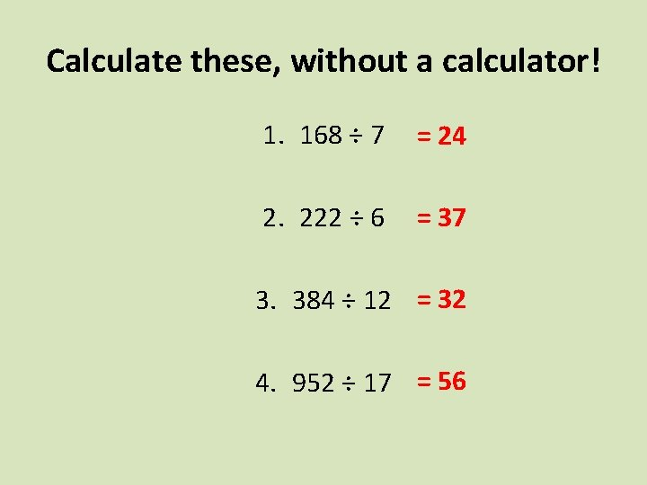 Calculate these, without a calculator! 1. 168 ÷ 7 = 24 2. 222 ÷