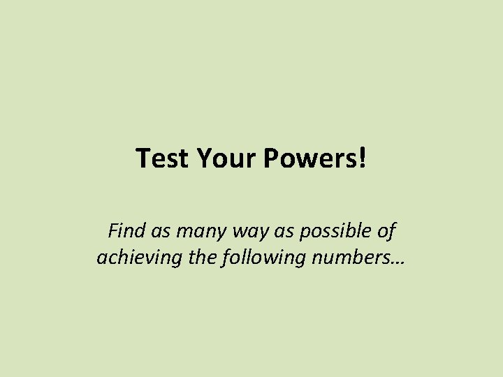 Test Your Powers! Find as many way as possible of achieving the following numbers…