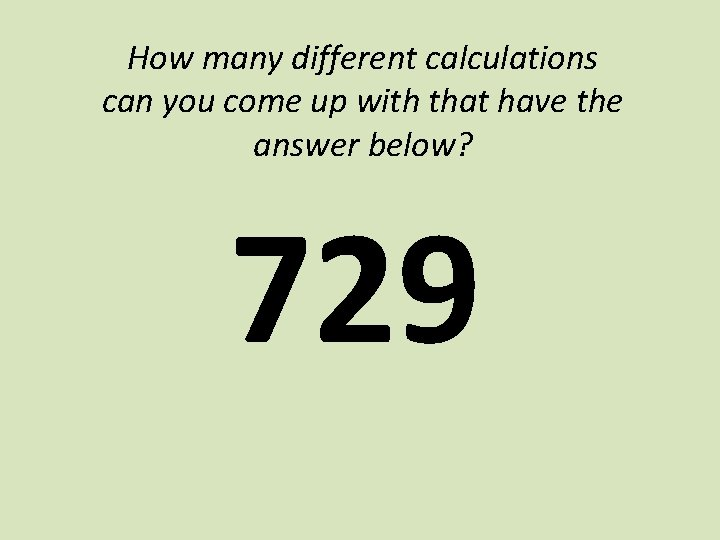 How many different calculations can you come up with that have the answer below?