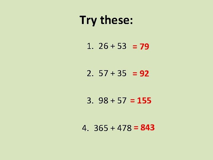 Try these: 1. 26 + 53 = 79 2. 57 + 35 = 92