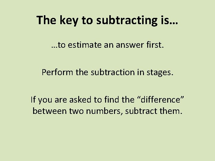 The key to subtracting is… …to estimate an answer first. Perform the subtraction in