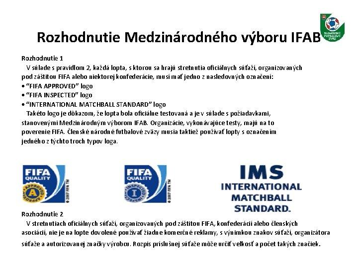 Rozhodnutie Medzinárodného výboru IFAB Rozhodnutie 1 V súlade s pravidlom 2, každá lopta, s