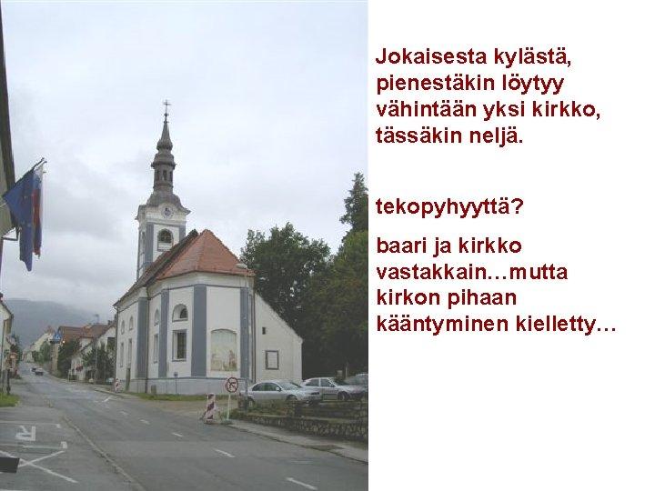 . Jokaisesta kylästä, pienestäkin löytyy vähintään yksi kirkko, tässäkin neljä. tekopyhyyttä? baari ja kirkko
