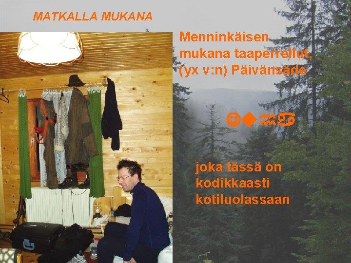 MATKALLA MUKANA Menninkäisen mukana taaperrellut, (yx v: n) Päivänsäde Juha joka tässä on kodikkaasti