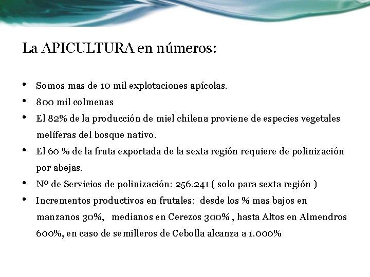 La APICULTURA en números: • • • Somos mas de 10 mil explotaciones apícolas.