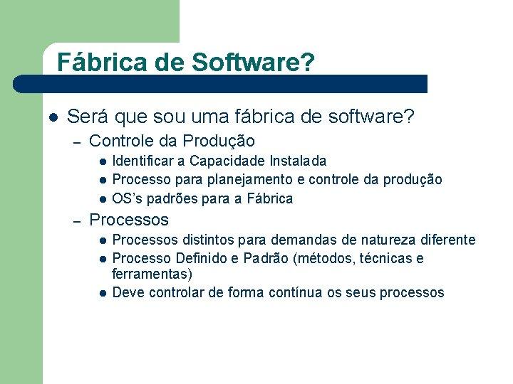 Fábrica de Software? l Será que sou uma fábrica de software? – Controle da