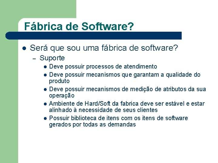 Fábrica de Software? l Será que sou uma fábrica de software? – Suporte l