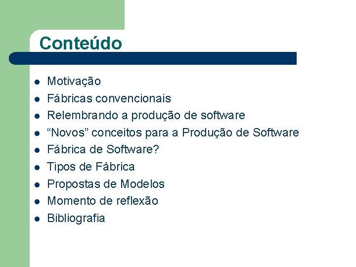 Conteúdo l l l l l Motivação Fábricas convencionais Relembrando a produção de software
