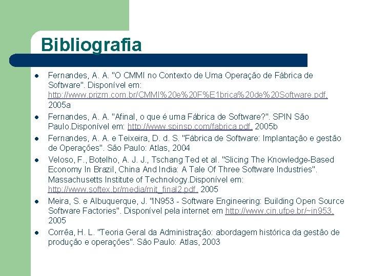 """Bibliografia l l l Fernandes, A. A. """"O CMMI no Contexto de Uma Operação"""