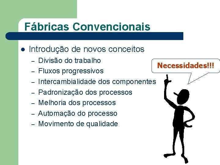 Fábricas Convencionais l Introdução de novos conceitos – – – – Divisão do trabalho