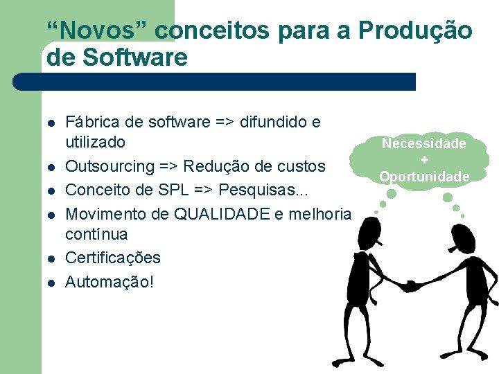 """""""Novos"""" conceitos para a Produção de Software l l l Fábrica de software =>"""