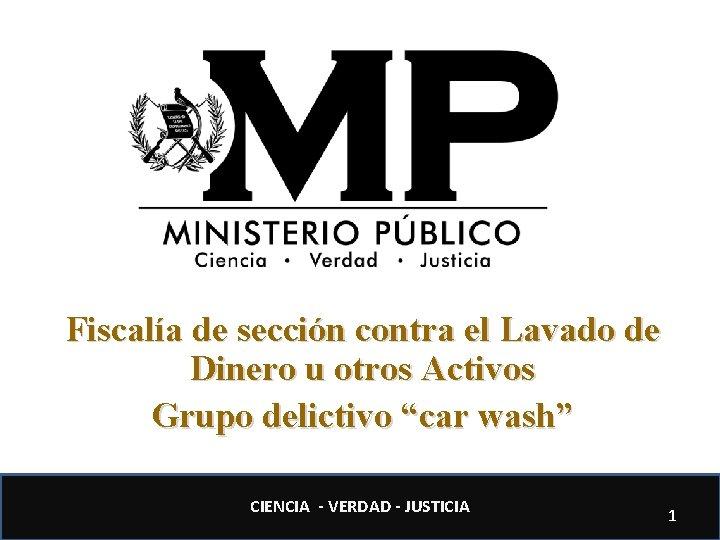 """Fiscalía de sección contra el Lavado de Dinero u otros Activos Grupo delictivo """"car"""