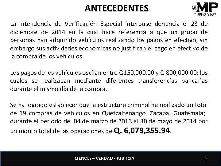 ANTECEDENTES La Intendencia de Verificación Especial interpuso denuncia el 23 de diciembre de 2014