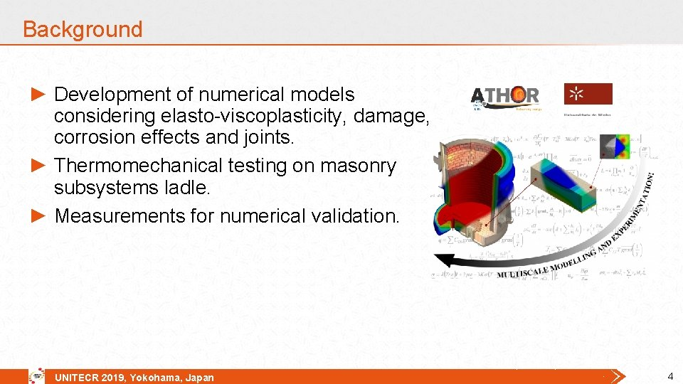 Background ► Development of numerical models considering elasto-viscoplasticity, damage, corrosion effects and joints. ►