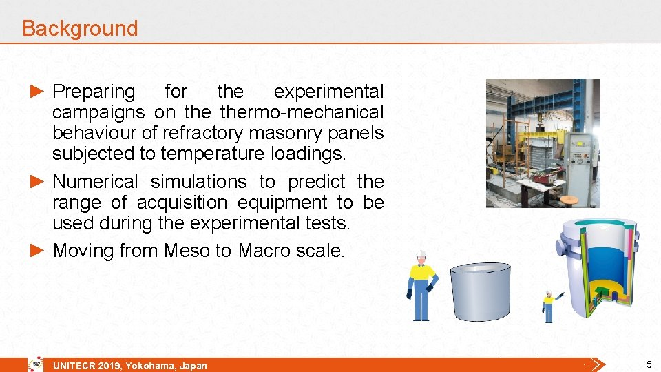 Background ► Preparing for the experimental campaigns on thermo-mechanical behaviour of refractory masonry panels