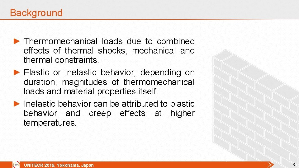 Background ► Thermomechanical loads due to combined effects of thermal shocks, mechanical and thermal
