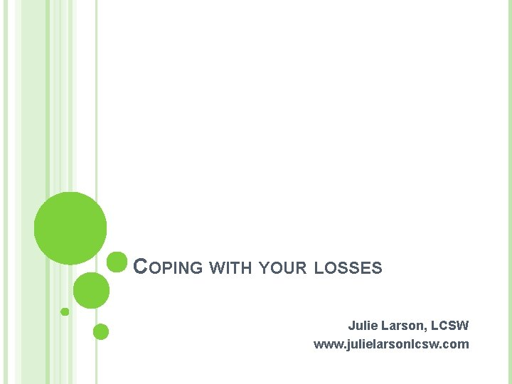 COPING WITH YOUR LOSSES Julie Larson, LCSW www. julielarsonlcsw. com