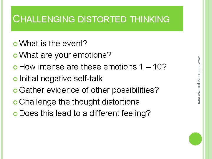 CHALLENGING DISTORTED THINKING What www. thetherapyspacenyc. com is the event? What are your emotions?
