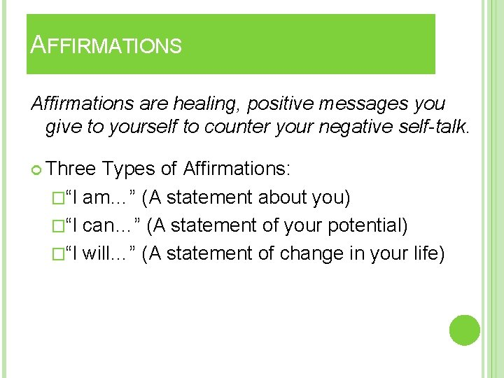 AFFIRMATIONS Affirmations are healing, positive messages you give to yourself to counter your negative