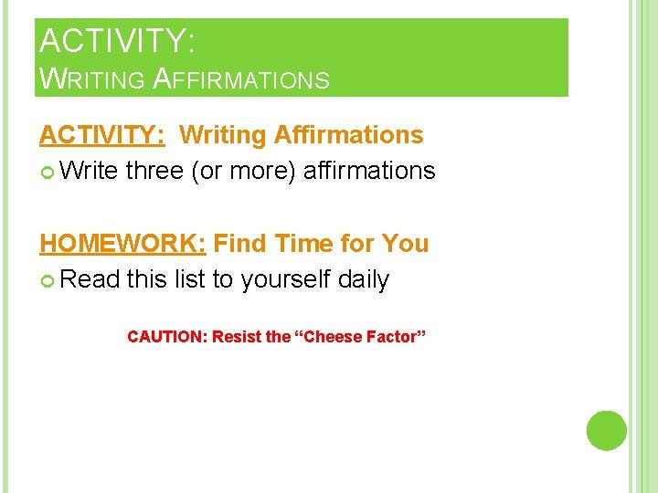 ACTIVITY: WRITING AFFIRMATIONS ACTIVITY: Writing Affirmations Write three (or more) affirmations HOMEWORK: Find Time