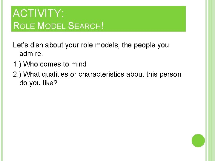 ACTIVITY: ROLE MODEL SEARCH! Let's dish about your role models, the people you admire.