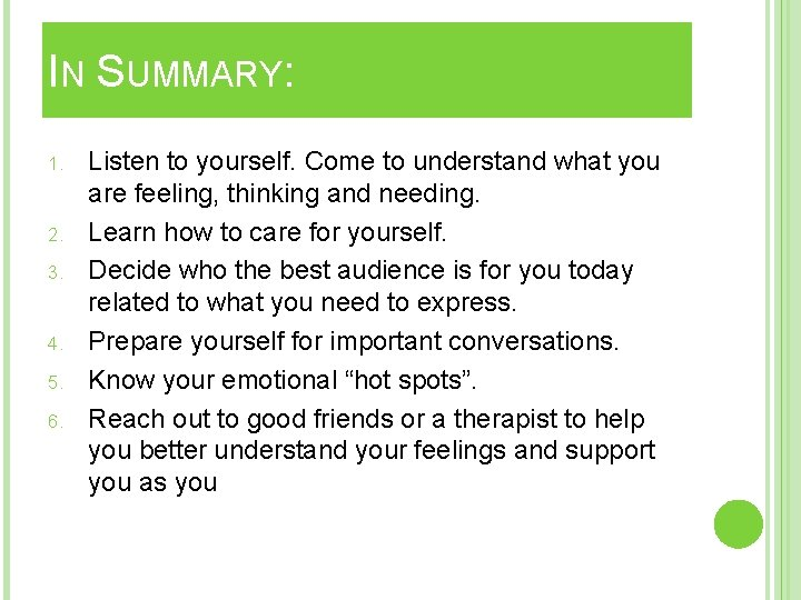 IN SUMMARY: 1. 2. 3. 4. 5. 6. Listen to yourself. Come to understand