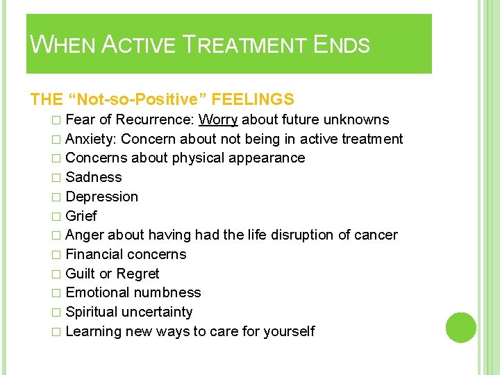 """WHEN ACTIVE TREATMENT ENDS THE """"Not-so-Positive"""" FEELINGS � Fear of Recurrence: Worry about future"""