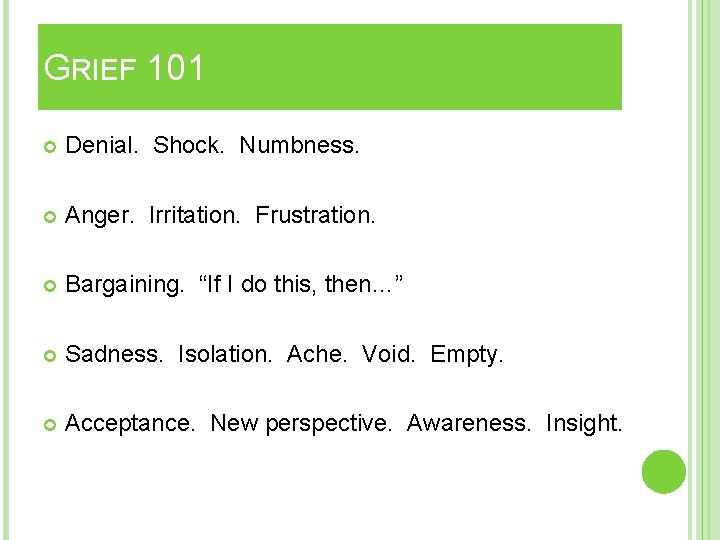 "GRIEF 101 Denial. Shock. Numbness. Anger. Irritation. Frustration. Bargaining. ""If I do this, then…"""