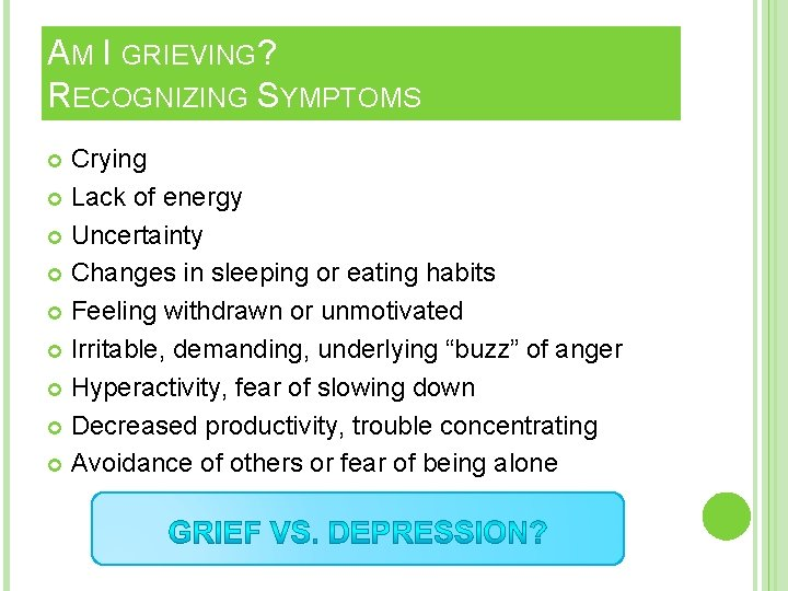 AM I GRIEVING? RECOGNIZING SYMPTOMS Crying Lack of energy Uncertainty Changes in sleeping or