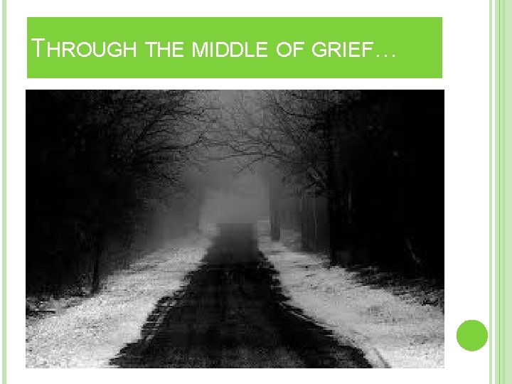 THROUGH THE MIDDLE OF GRIEF…