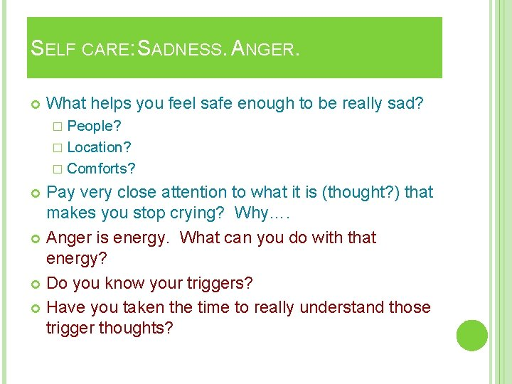 SELF CARE: SADNESS. ANGER. What helps you feel safe enough to be really sad?