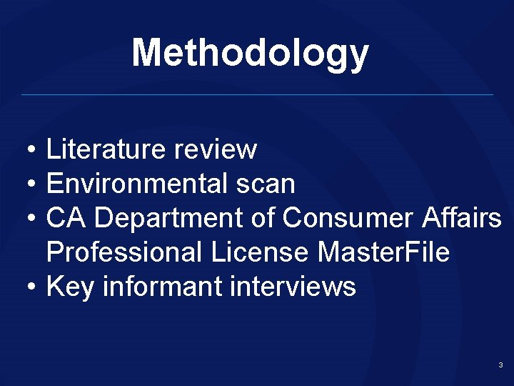 Methodology • Literature review • Environmental scan • CA Department of Consumer Affairs Professional