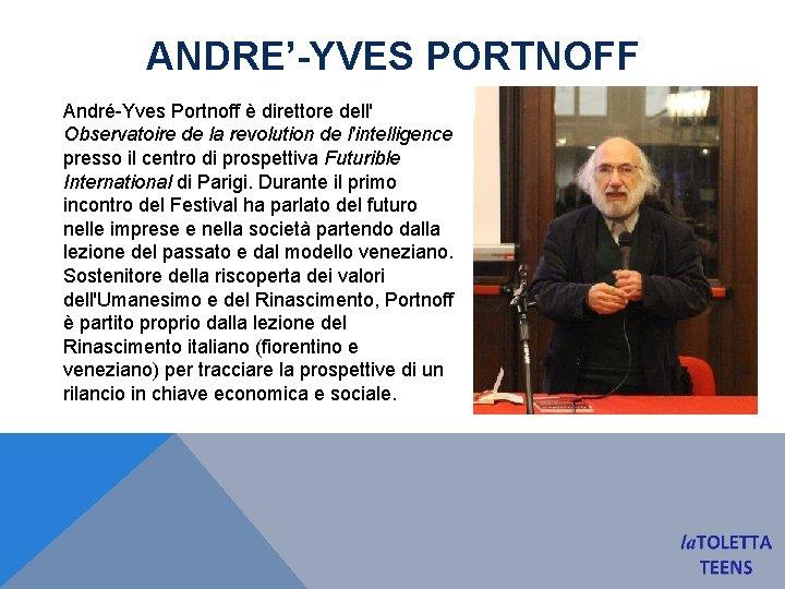 ANDRE'-YVES PORTNOFF André-Yves Portnoff è direttore dell' Observatoire de la revolution de l'intelligence presso