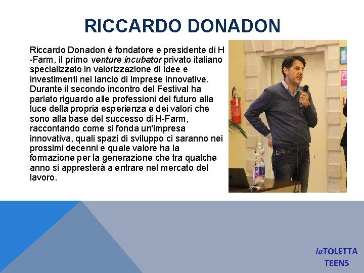 RICCARDO DONADON Riccardo Donadon è fondatore e presidente di H -Farm, il primo venture